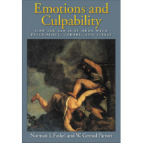 Emotions And Culpability: How The Law Is At Odds With Psychology, Jurors, And Itself by Norman J. Finkel, 9781591474166