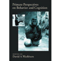 Primate Perspectives on Behavior and Cognition by David A. Washburn, 9781591474227