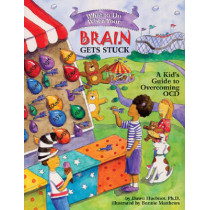 What to Do When Your Brain Gets Stuck: A Kid's Guide to Overcoming OCD by Dawn Huebner, 9781591478058