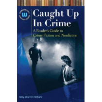 Caught Up In Crime: A Reader's Guide to Crime Fiction and Nonfiction by Gary Warren Niebuhr, 9781591584285
