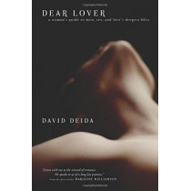 Dear Lover: A Woman's Guide to Men, Sex, and Love's Deepest Bliss by David Deida, 9781591792604