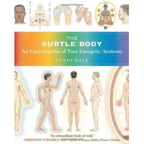 The Subtle Body: An Encyclopedia of Your Energetic Anatomy by Cyndi Dale, 9781591796718