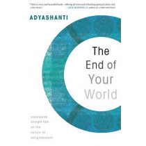 The End of Your World: Uncensored Straight Talk on the Nature of Enlightenment by Adyashanti, 9781591797791