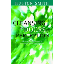 Cleansing the Doors of Perception: The Religious Significance of Entheogentic Plants and Chemicals by Huston Smith, 9781591810087
