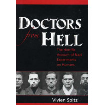 Doctors from Hell: The Horrific Account of Nazi Experiments on Humans by Vivien Spitz, 9781591810322