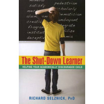 Shut-Down Learner: Helping Your Academically Discouraged Child by Richard Selznick, 9781591810780