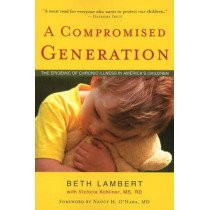 Compromised Generation: The Epidemic of Chronic Illness in America's Children by Beth Lambert, 9781591810964