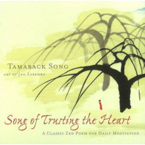 Song of Trusting the Heart: A Classic Zen Poem for Daily Meditation by Tamarack Song, 9781591811756
