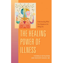 The Healing Power of Illness: Understanding What Your Symptoms Are Telling You by Ruediger Dahlk, 9781591812784