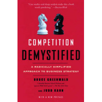 Competition Demystified: A Radically Simplified Approach to Business Strategy by Bruce C. Greenwald, 9781591841807