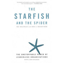 The Starfish And The Spider: The Unstoppable Power of Leaderless Organizations by Rod A. Beckstrom, 9781591841838