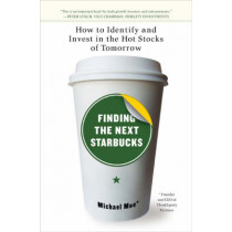 Finding The Next Starbucks: How to Identify and Invest in the Hot Stocks of Tomorrow by Michael Moe, 9781591841890