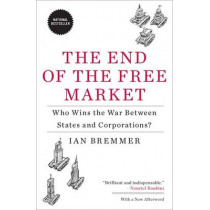 The End of the Free Market: Who Wins the War Between States and Corporations? by Ian Bremmer, 9781591844402