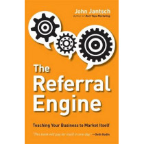 The Referral Engine: Teaching Your Business to Market Itself by John Jantsch, 9781591844426