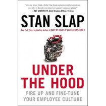 Under the Hood: Fire Up and Fine-Tune Your Employee Culture by Stan Slap, 9781591845027
