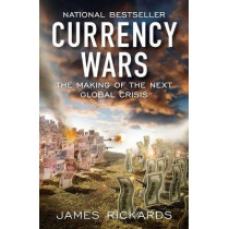 Currency Wars: The Making of the Next Global Crisis by James Rickards, 9781591845560