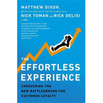 The Effortless Experience: Conquering the New Battleground for Customer Loyalty by Matthew Dixon, 9781591845812