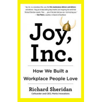 Joy, Inc: How We Built a Workplace People Love by Richard Sheridan, 9781591847120