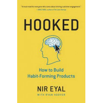 Hooked: How to Build Habit-Forming Products by Nir Eyal, 9781591847786