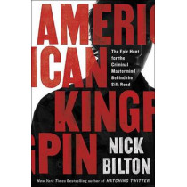 American Kingpin: The Epic Hunt for the Criminal MasterMind Behind the Silk Road by Nick Bilton, 9781591848141