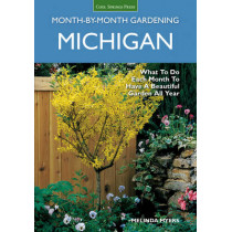Michigan Month-by-Month Gardening: What to Do Each Month to Have a Beautiful Garden All Year by Melinda Myers, 9781591864325