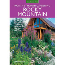 Rocky Mountain Month-by-Month Gardening: What to Do Each Month to Have a Beautiful Garden All Year by John Cretti, 9781591864349