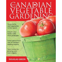 Guide to Canadian Vegetable Gardening by Douglas Green, 9781591864561