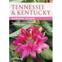 Tennessee & Kentucky Garden Guide: The Best Plants for a Tennessee or Kentucky Garden by Judy Lowe, 9781591865377