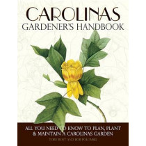 Carolinas Gardener's Handbook: All You Need to Know to Plan, Plant & Maintain a Carolinas Garden by Toby Bost, 9781591865391