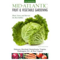 Mid-Atlantic Fruit & Vegetable Gardening: Plant, Grow, and Harvest the Best Edibles - Delaware, Maryland, Pennsylvania, Virginia, Washington D.C., & West Virginia by Katie Elzer-Peters, 9781591865643