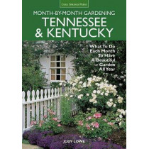 Tennessee & Kentucky Month-by-Month Gardening: What to Do Each Month to Have a Beautiful Garden All Year by Judy Lowe, 9781591865780