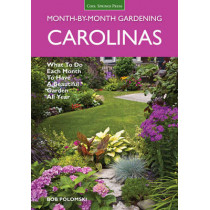 Carolinas Month-by-Month Gardening: What to Do Each Month to Have a Beautiful Garden All Year by Bob Polomski, 9781591865865