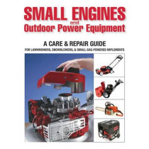 Small Engines and Outdoor Power Equipment: A Care & Repair Guide for Lawn Mowers, Snowblowers & Small Gas-Powered Implements by Peter Hunn, 9781591865872