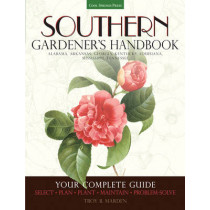Southern Gardener's Handbook: Your Complete Guide: Select, Plan, Plant, Maintain, Problem-Solve - Alabama, Arkansas, Georgia, Kentucky, Louisiana, Mississippi, Tennessee by Troy B. Marden, 9781591865926