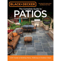 The Complete Guide to Patios (Black & Decker): A DIY Guide to Building Patios, Walkways & Outdoor Steps by Editors of Cool Springs Press, 9781591865971
