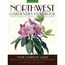Northwest Gardener's Handbook: Your Complete Guide: Select, Plan, Plant, Maintain, Problem-Solve - Oregon, Washington, Northern California, British Columbia by Pat Munts, 9781591866060