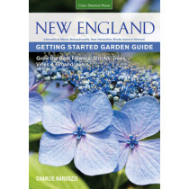 New England Getting Started Garden Guide: Grow the Best Flowers, Shrubs, Trees, Vines & Groundcovers - Connecticut, Maine, Massachusetts, New Hampshire, Rhode Island, Vermont by Charlie Nardozzi, 9781591866107