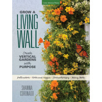 Grow a Living Wall: Create Vertical Gardens with Purpose: Pollinators - Herbs and Veggies - Aromatherapy - Many More by Shawna Coronado, 9781591866244