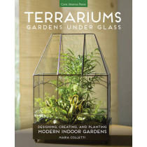 Terrariums - Gardens Under Glass: Designing, Creating, and Planting Modern Indoor Gardens by Maria Colletti, 9781591866336