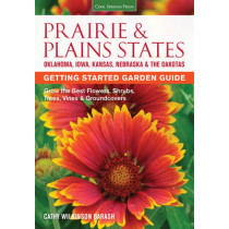 Prairie & Plains States Getting Started Garden Guide: Grow the Best Flowers, Shrubs, Trees, Vines & Groundcovers by Cathy Wilkinson-Barash, 9781591866398