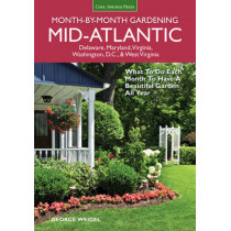 Mid-Atlantic Month-by-Month Gardening: What to Do Each Month to Have a Beautiful Garden All Year by George Weigel, 9781591866428