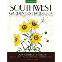 Southwest Gardener's Handbook: Your Complete Guide: Select, Plan, Plant, Maintain, Problem-Solve - Texas, Arizona, New Mexico, Oklahoma, Southern Nevada, Utah by Diana Maranhao, 9781591866473