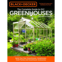 Black & Decker The Complete Guide to DIY Greenhouses, Updated 2nd Edition: Build Your Own Greenhouses, Hoophouses, Cold Frames & Greenhouse Accessories by Editors of Cool Springs Press, 9781591866749