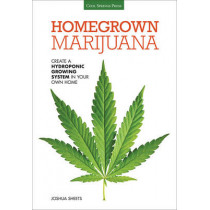 Homegrown Marijuana: Create a Hydroponic Growing System in Your Own Home by Joshua Sheets, 9781591869108