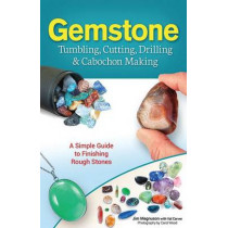 Gemstone Tumbling, Cutting, Drilling & Cabochon Making: A Simple Guide to Finishing Rough Stones by James Magnuson, 9781591934608