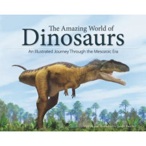 The Amazing World of Dinosaurs: An Illustrated Journey Through the Mesozoic Era by James Kuether, 9781591936459