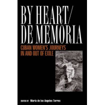 By Heart/De Memoria: Cuban Women's Journeys in and Out of Exile by Maria de Los Angeles Torres, 9781592130108