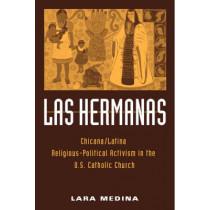 Las Hermanas: Chicana/Latina Religious-Political Activism in the U.S. Catholic Church by Lara Medina, 9781592132508