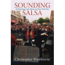 Sounding Salsa: Performing Latin Music in New York City by Christopher Washburne, 9781592133161