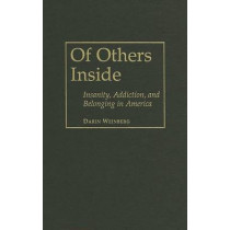 Of Others Inside: Insanity, Addiction And Belonging in America by Darin Weinberg, 9781592134038